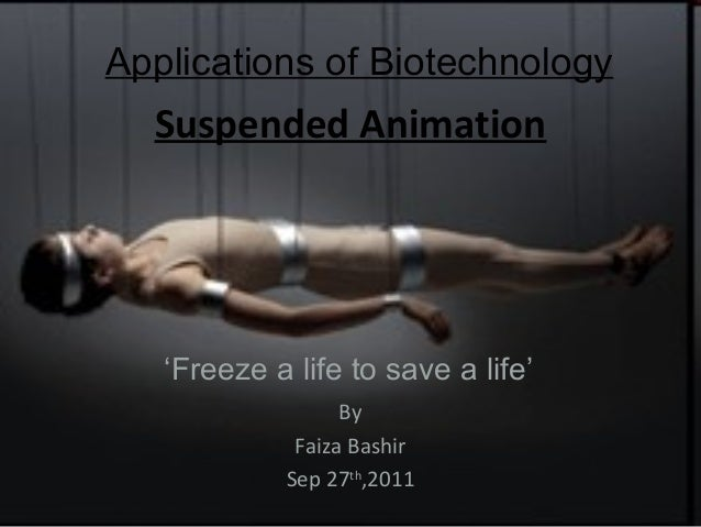 Applications of Biotechnology  Suspended Animation   'Freeze a life to save a life'                  By             Faiza ...