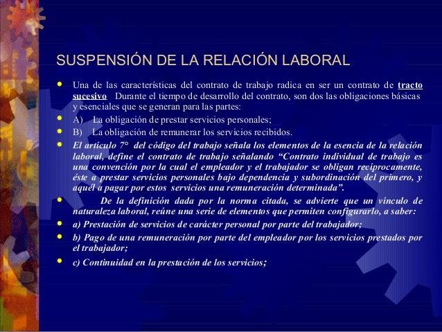 SUSPENSIÓN DE LA RELACIÓN LABORAL            Una de las características del contrato de trabajo radica en ser un c...