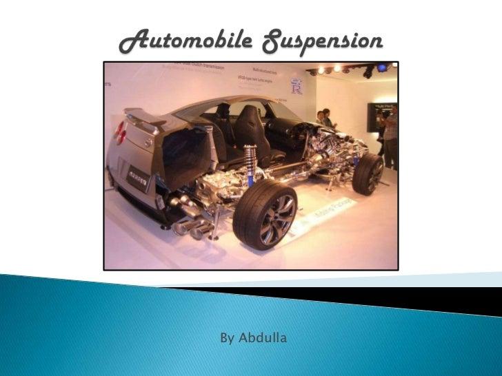 AutomobileSuspension<br />By Abdulla<br />