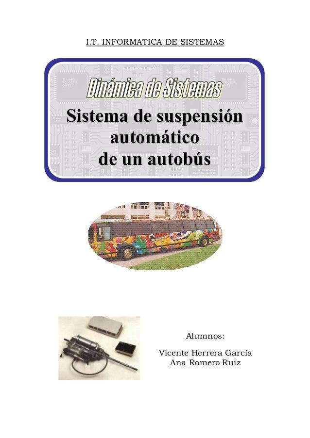 I.T. INFORMATICA DE SISTEMAS SSiisstteemmaa ddee ssuussppeennssiióónn aauuttoommááttiiccoo ddee uunn aauuttoobbúúss Alumno...