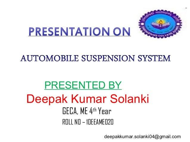 PRESENTED BY  Deepak Kumar Solanki GECA, ME 4th Year  ROLL N0 – 10EEAME020 deepakkumar.solanki04@gmail.com