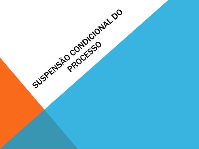 """SUSPENSÃO CONDICIONAL DO PROCESSO  Difere do """"probation system""""  Difere do """"sursis""""  A medida é CONSENSUAL (precisa da ace..."""