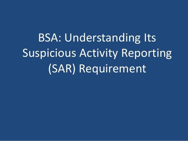 BSA: Understanding Its  Suspicious Activity Reporting  (SAR) Requirement