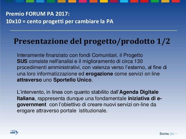 Premio FORUM PA 2017: 10x10 = cento progetti per cambiare la PA Interamente finanziato con fondi Comunitari, il Progetto S...