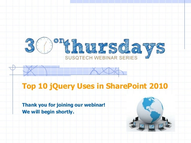 Top 10 jQuery Uses in SharePoint 2010Thank you for joining our webinar!We will begin shortly.