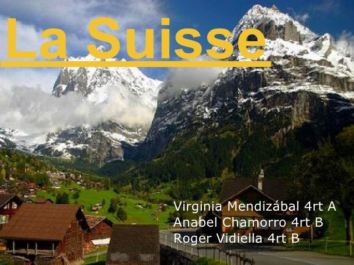 La Suisse     Virginia Mendizábal 4rt A     Anabel Chamorro 4rt B     Roger Vidiella 4rt B