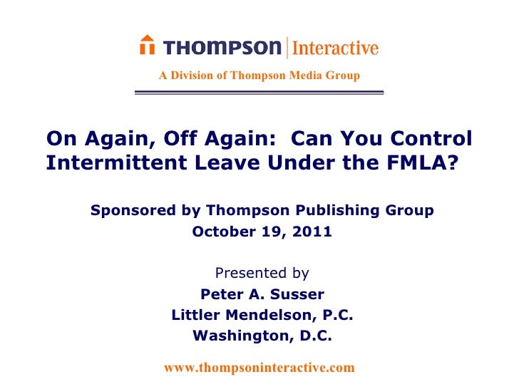 A Division of Thompson Media GroupOn Again, Off Again: Can You ControlIntermittent Leave Under the FMLA?   Sponsored by Th...