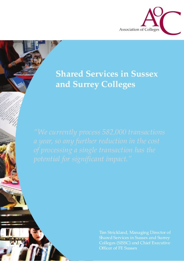 """Shared Services in Sussex and Surrey Colleges  """"We currently process 582,000 transactions a year, so any further reduction..."""