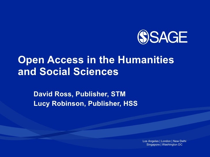 Open Access in the Humanities and Social Sciences David Ross, Publisher, STM Lucy Robinson, Publisher, HSS