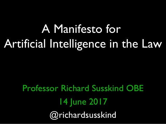 A Manifesto for Artificial Intelligence in the Law Professor Richard Susskind OBE 14 June 2017 @richardsusskind