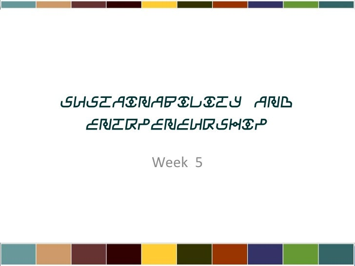 Sustainability and Entrpeneurship<br />Week  5<br />