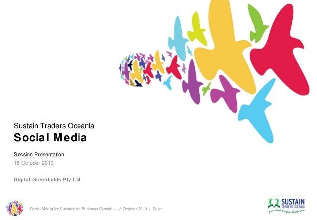 Sustain Traders Oceania  Social Media Session Presentation 18 October 2013 Digital Greenfields Pty Ltd  Social Media for S...