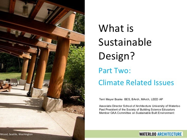 What is Sustainable Design? Part Two: Climate Related Issues IslandWood, Seattle, Washington Terri Meyer Boake  BES, BArch...