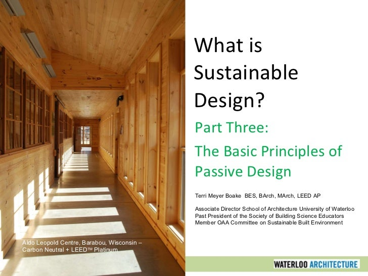 What is Sustainable Design? Part Three: The Basic Principles of Passive Design Terri Meyer Boake  BES, BArch, MArch, LEED ...