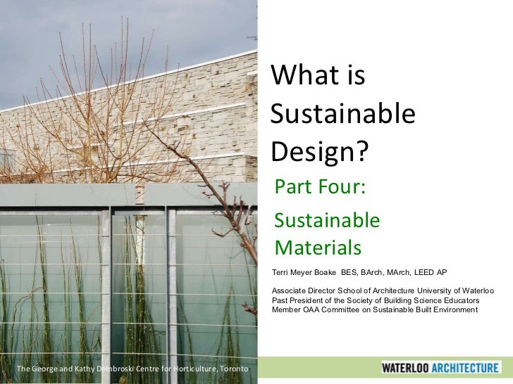 What is Sustainable Design? Part Four: Sustainable Materials The George and Kathy Dembroski Centre for Horticulture, Toron...