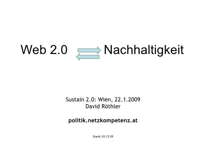 Web 2.0  Nachhaltigkeit  Sustain 2.0: Wien, 22.1.2009 David Röthler politik.netzkompetenz.at Stand:  07.06.09