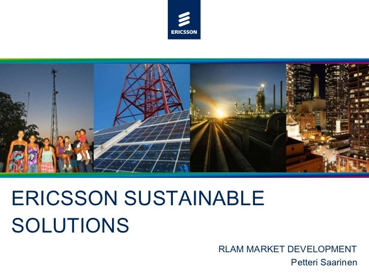 ERICSSON SUSTAINABLE SOLUTIONS RLAM MARKET DEVELOPMENT Petteri Saarinen