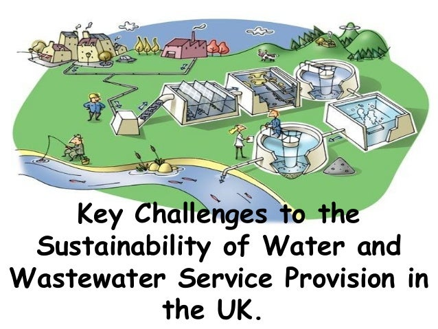 Key Challenges to the Sustainability of Water and Wastewater Service Provision in the UK.