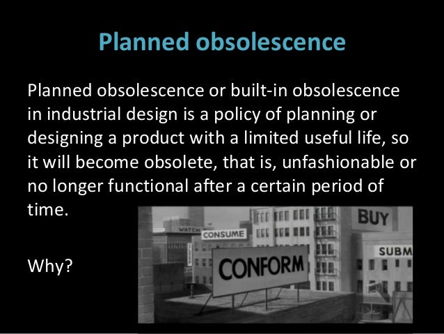 planned obsolescence Other articles where planned obsolescence is discussed:probably, came a tendency toward planned obsolescence this term was supposedly coined after world war ii by american industrial.