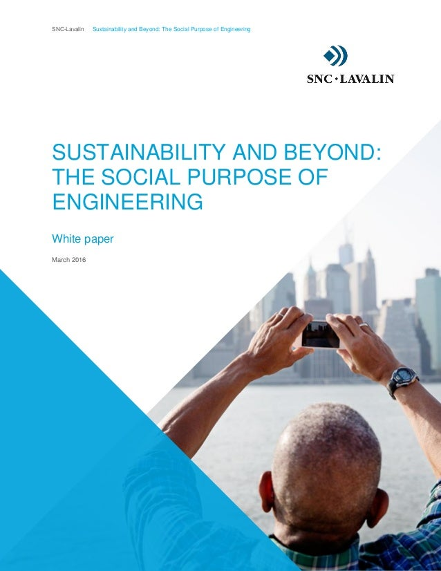 SNC-Lavalin Sustainability and Beyond: The Social Purpose of Engineering 3 SUSTAINABILITY AND BEYOND: THE SOCIAL PURPOSE O...