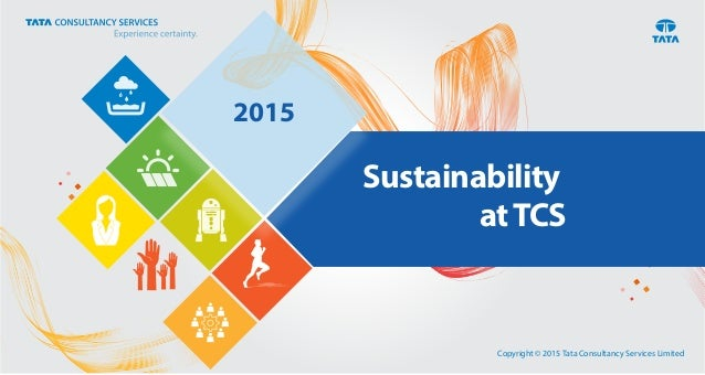 Copyright © 2015 Tata Consultancy Services Limited 2015 Sustainability atTCS