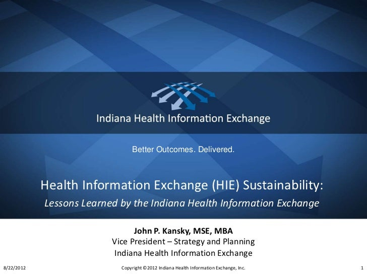 Better Outcomes. Delivered.            Health Information Exchange (HIE) Sustainability:            Lessons Learned by the...