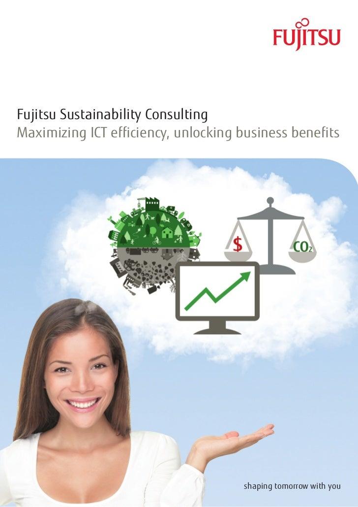 Fujitsu Sustainability ConsultingMaximizing ICT efficiency, unlocking business benefits                                   ...