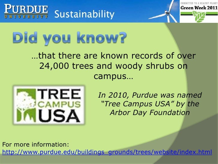Did you know? <br />…that there are known records of over 24,000 trees and woody shrubs on campus…<br />In 2010, Purdue wa...