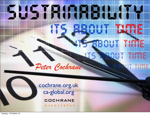 Sustainability ITs ABOUT TIME  ITs ABOUT TIME ITs ABOUT TIME  Peter Cochrane  ITs ABOUT TIME ITs ABOUT TIME  cochrane.org....