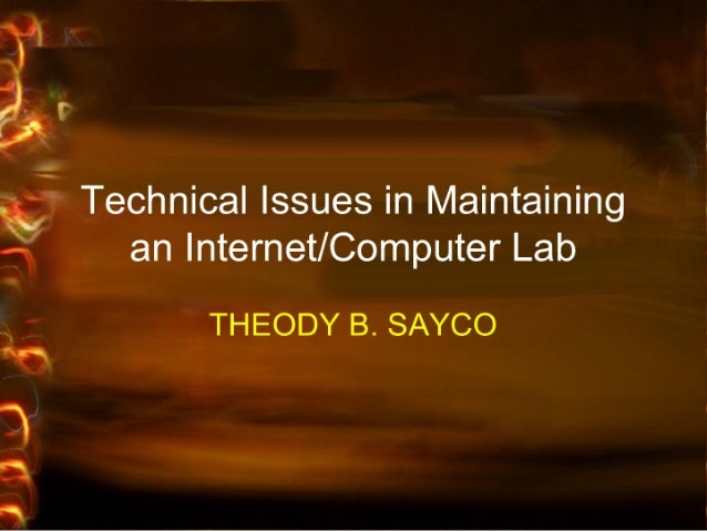 V Technical issues in Maintaining ' an Internet/ Computer Lab  THEODY B.  SAYCO  .1,' -1 '