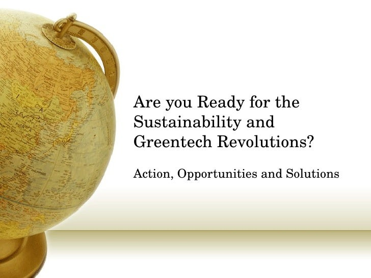 Are you Ready for the Sustainability and Greentech Revolutions?  Action, Opportunities and Solutions