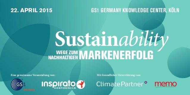 22. APRIL 2015 GS1 GERMANY KNOWLEDGE CENTER, KÖLN Sustainability Eine gemeinsame Veranstaltung von: Mit freundlicher Unter...