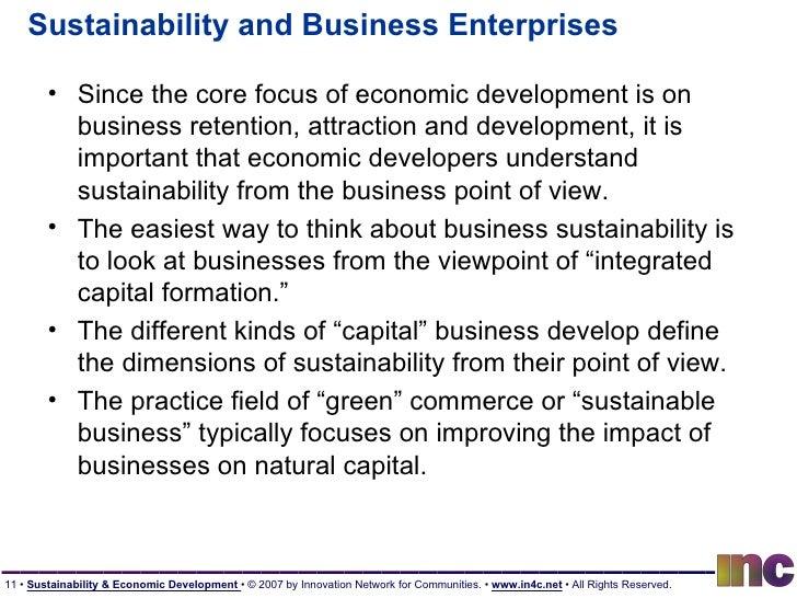 Sustainability and Business Enterprises <ul><li>Since the core focus of economic development is on business retention, att...
