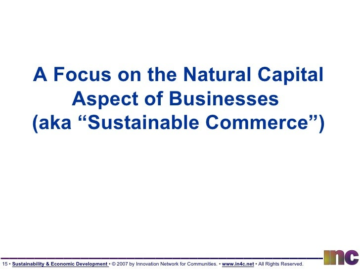 """A Focus on the Natural Capital Aspect of Businesses  (aka """"Sustainable Commerce"""")"""