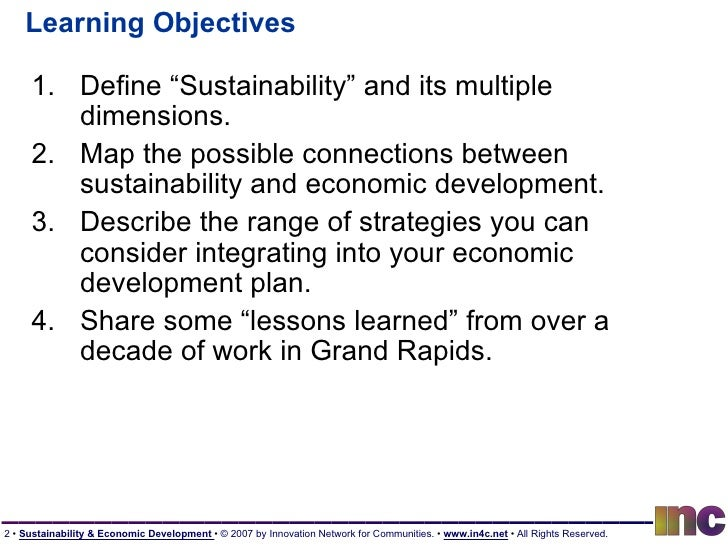 """Learning Objectives <ul><li>Define """"Sustainability"""" and its multiple dimensions. </li></ul><ul><li>Map the possible connec..."""