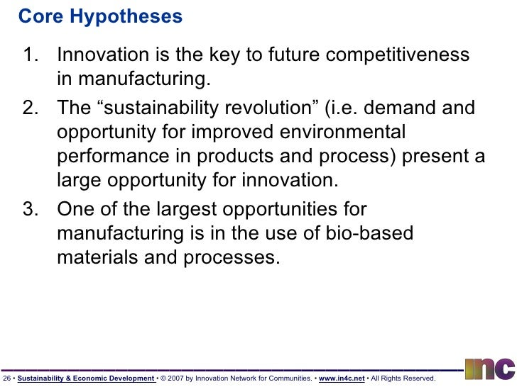 """Core Hypotheses <ul><li>Innovation is the key to future competitiveness in manufacturing. </li></ul><ul><li>The """"sustainab..."""