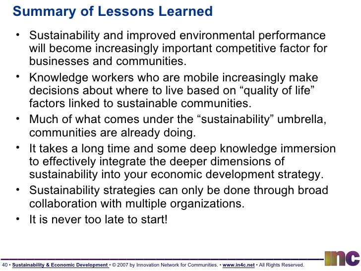 Summary of Lessons Learned <ul><li>Sustainability and improved environmental performance will become increasingly importan...
