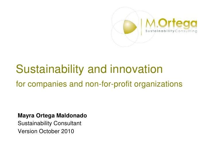 Sustainability and innovation for companies and non-for-profit organizations<br />Mayra Ortega Maldonado<br />Sustainabili...