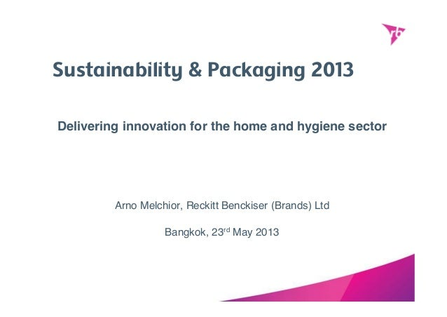 Sustainability & Packaging 2013 Delivering innovation for the home and hygiene sector Arno Melchior, Reckitt Benckiser (Br...
