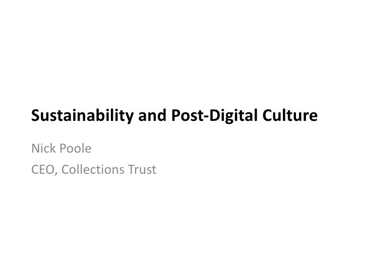 Sustainability and Post-Digital Culture Nick Poole CEO, Collections Trust