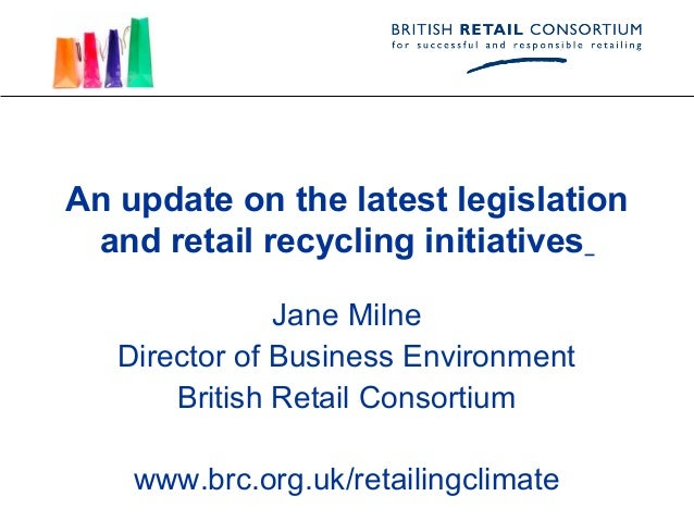 An update on the latest legislation and retail recycling initiatives               Jane Milne   Director of Business Envir...