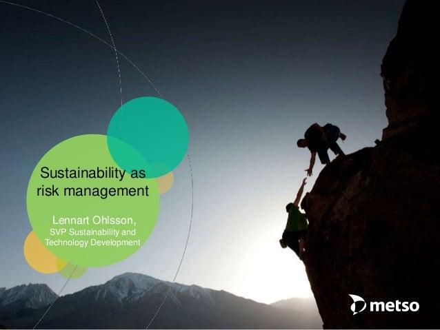 Sustainability asrisk managementLennart Ohlsson,SVP Sustainability andTechnology Development