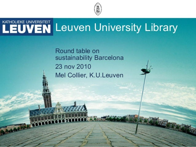 Leuven University Library Round table on sustainability Barcelona 23 nov 2010 Mel Collier, K.U.Leuven