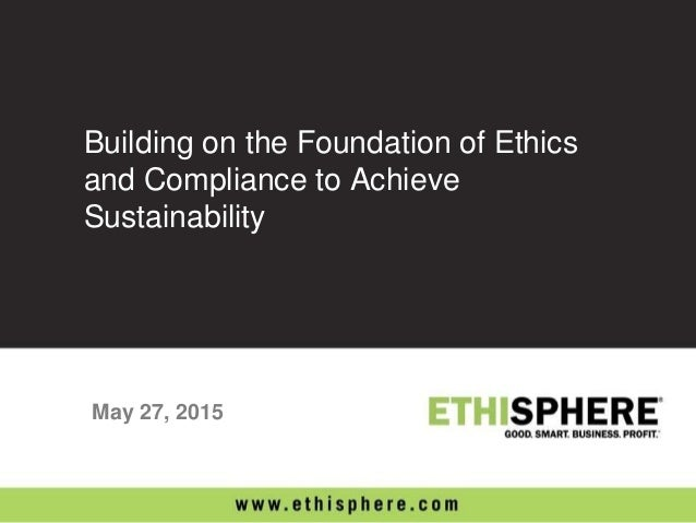 building the foundation for business ethics Virtue ethics as a foundation for business ethics: firms can reap significant profits from building reputations for such attributes as social.