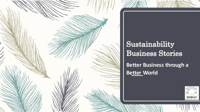 Sustainability Business Stories Better Business through a Better World