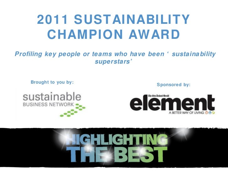 2011 SUSTAINABILITY CHAMPION AWARD Profiling key people or teams who have been 'sustainability superstars' Brought to you ...
