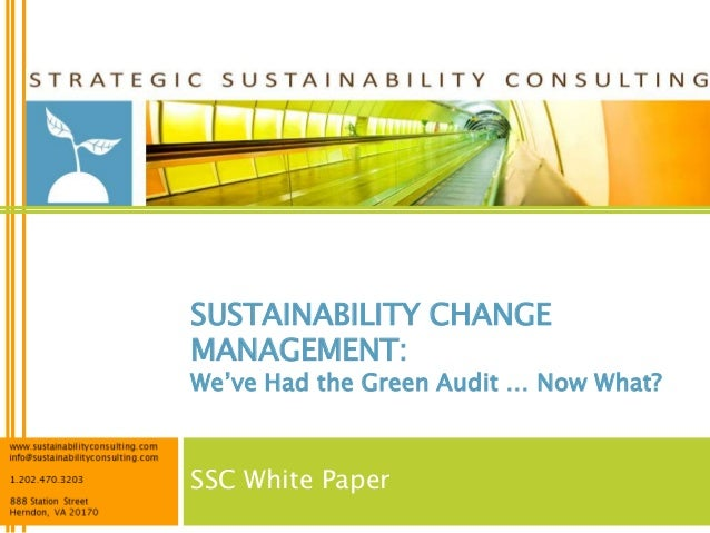 SUSTAINABILITY CHANGE MANAGEMENT:  We've Had the Green Audit … Now What?  SSC White Paper