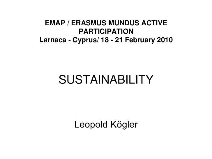 EMAP / ERASMUS MUNDUS ACTIVE           PARTICIPATIONLarnaca - Cyprus/ 18 - 21 February 2010     SUSTAINABILITY          Le...