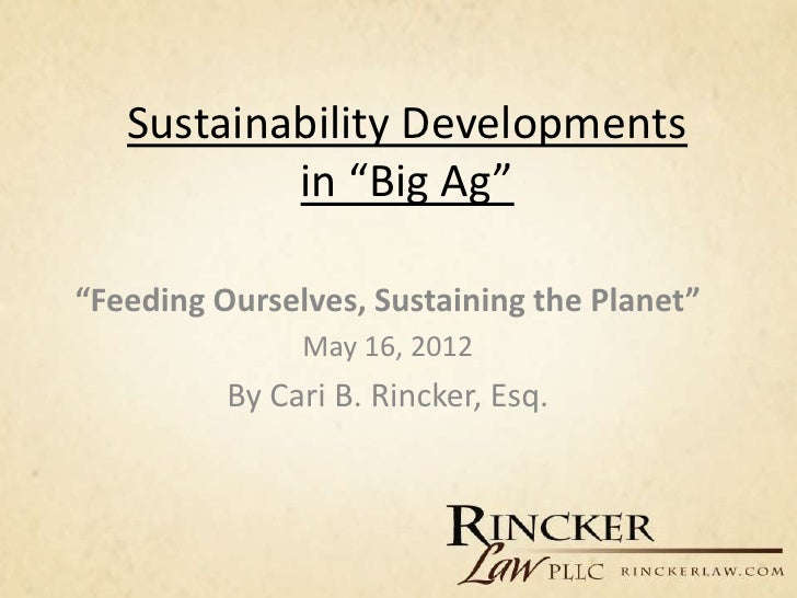 """Sustainability Developments           in """"Big Ag""""""""Feeding Ourselves, Sustaining the Planet""""               May 16, 2012    ..."""