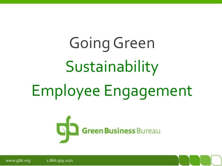 Going Green                  Sustainability              Employee Engagementwww.gbb.org    1.866.979.1071